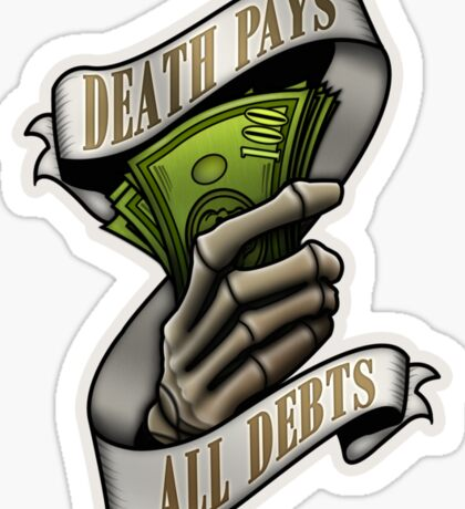 Death Pays All Debts Sticker