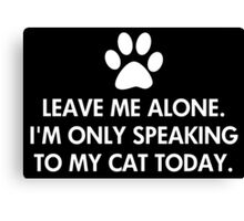 Leave me alone today Canvas Print