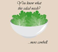 You know what this salad needs? Unisex T-Shirt