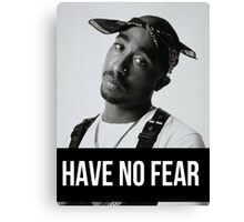"""Tupac """"Have No Fear"""" (All Products) Canvas Print"""