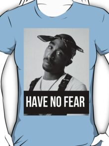 """Tupac """"Have No Fear"""" (All Products) T-Shirt"""