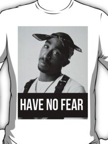 "Tupac ""Have No Fear"" (All Products) T-Shirt"