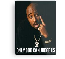 """Tupac """"Only God Can Judge Us"""" Quote Metal Print"""