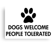 Dogs Welcome People Tolerated Canvas Print