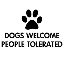 Dogs Welcome People Tolerated Photographic Print