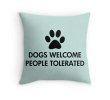 Dogs Welcome People Tolerated Throw Pillow