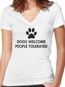Dogs Welcome People Tolerated Women's Fitted V-Neck T-Shirt