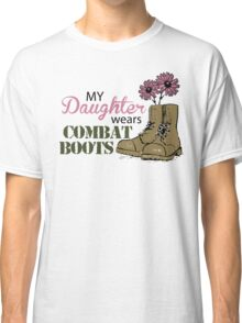 My Daughter Wears Combat Boots Classic T-Shirt