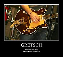 GRETSCH THE ONE AND ONLY by wesbennett100