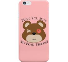 Have You Seen My Bear, Tibbers? iPhone Case/Skin
