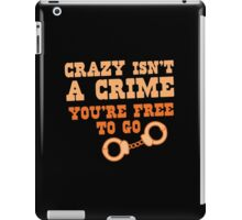 CRAZY isn't a CRIME you're FREE TO GO iPad Case/Skin
