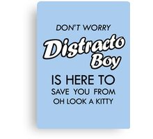 Distracto Boy Is Here! Oh Look A Kitty Canvas Print