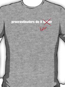 Procrastinate Later T-Shirt