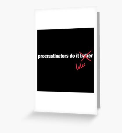 Procrastinate Later Greeting Card