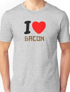 Bacon. I love it! Unisex T-Shirt