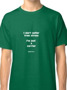 I don't suffer from stress Classic T-Shirt