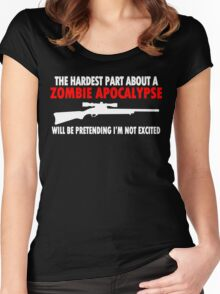 THE HARDEST PART ABOUT A ZOMBIE APOCALYPSE WILL BE PRETENDING IM NOT EXCITED Funny Geek Nerd Women's Fitted Scoop T-Shirt