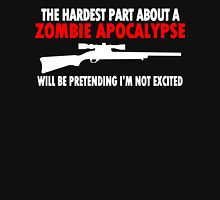 THE HARDEST PART ABOUT A ZOMBIE APOCALYPSE WILL BE PRETENDING IM NOT EXCITED Funny Geek Nerd Unisex T-Shirt