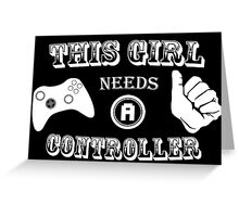 This Girl Needs A Controller Funny Geek Nerd Greeting Card