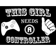 This Girl Needs A Controller Funny Geek Nerd Photographic Print