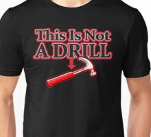 THIS IS NOT A DRILL Funny Geek Nerd Unisex T-Shirt