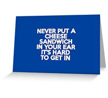 Never put a cheese sandwich in your ear It's hard to get in Greeting Card