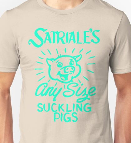 Satriale's - Any Size Suckling Pigs Unisex T-Shirt
