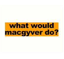 WHAT WOULD MACGYVER DO Funny Geek Nerd Art Print