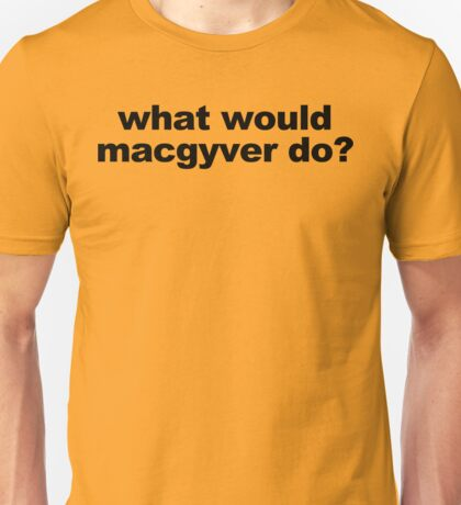 WHAT WOULD MACGYVER DO Funny Geek Nerd Unisex T-Shirt