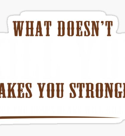 WHAT DOESN'T KILL YOU MAKES YOU STRONGER EXCEPT FOR BEARS BEARS WILL KILL YOU Funny Geek Nerd Sticker