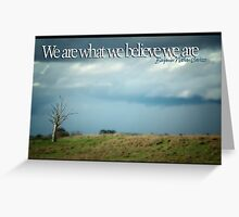 We Are What We Believe We Are © Greeting Card