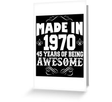 Made in 1970... 45 Years of being Awesome Greeting Card