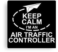 KEEP CALM I'M AN AIR TRAFFIC CONTROLLER Canvas Print