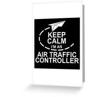 KEEP CALM I'M AN AIR TRAFFIC CONTROLLER Greeting Card