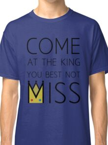 Come At The King Classic T-Shirt