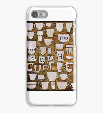 Too Much Coffee iPhone Case/Skin