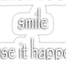 """LOST LOVE, """"Don't cry because it's over, smile because it happened."""" Dr. Seuss, White on Black Sticker"""