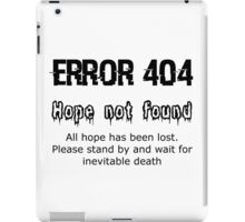 Error 404 Hope Not Found iPad Case/Skin