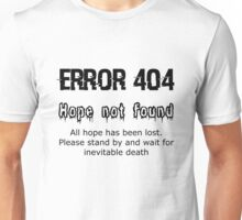 Error 404 Hope Not Found Unisex T-Shirt