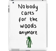 Nobody cares for the woods anywmore iPad Case/Skin