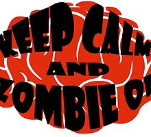 KEEP CALM AND ZOMBIE ON by athelstan