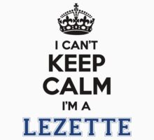 I cant keep calm Im a LEZETTE by icanting
