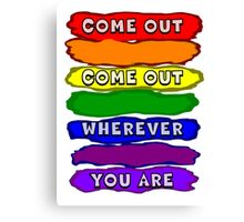 Come Out Wherever You Are Canvas Print