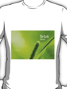 Green Grass And Sun - The Earth: I live here T-Shirt