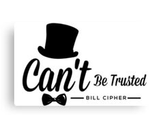 Bill Cipher, Can't Be Trusted Canvas Print