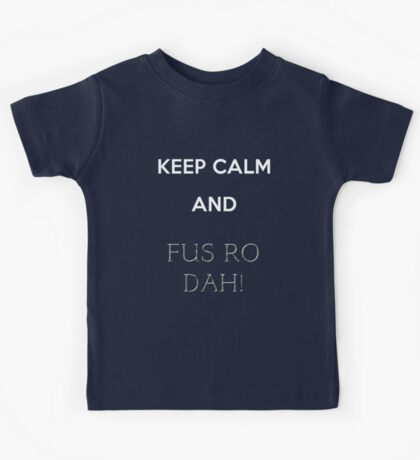 keep calm and fus ro dah Kids Tee