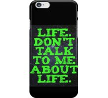 Life - Don't Talk To Me About Life iPhone Case/Skin