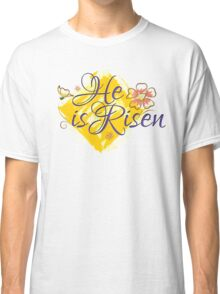 He is Risen Classic T-Shirt