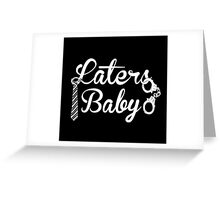 Laters, baby. Greeting Card