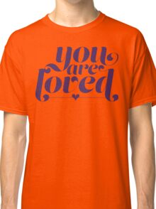 You Are Loved Funny Geek Nerd Classic T-Shirt